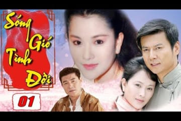 song-gio-tinh-doi-phim-bo-tinh-cam-trung-quoc-hay-nhat-thuyet-minh