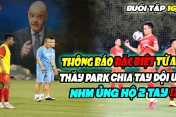 Trực tiếp giám sát U23VN, Thầy Park nhận tin ĐẶC BIỆT từ AFC, CHIA TAY trò,NHM đồng ý 2 tay